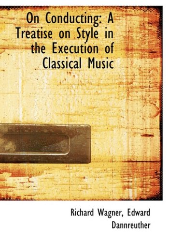 9780554593784: On Conducting: A Treatise on Style in the Execution of Classical Music (Large Print Edition)