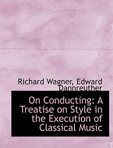 9780554593807: On Conducting: A Treatise on Style in the Execution of Classical Music (Large Print Edition)