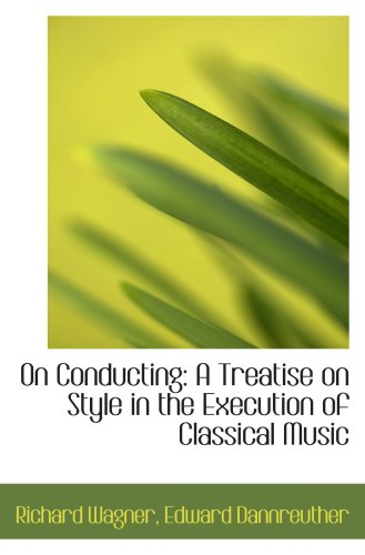 9780554593821: On Conducting: A Treatise on Style in the Execution of Classical Music