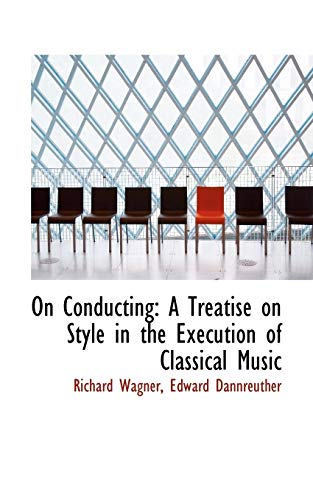 9780554593845: On Conducting: A Treatise on Style in the Execution of Classical Music