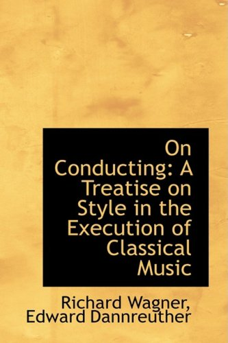 9780554593852: On Conducting: A Treatise on Style in the Execution of Classical Music