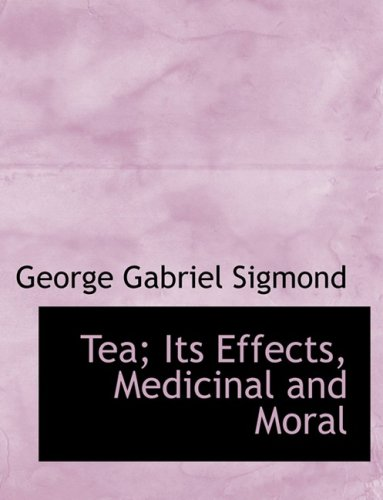 9780554600864: Tea; Its Effects, Medicinal and Moral (Large Print Edition)