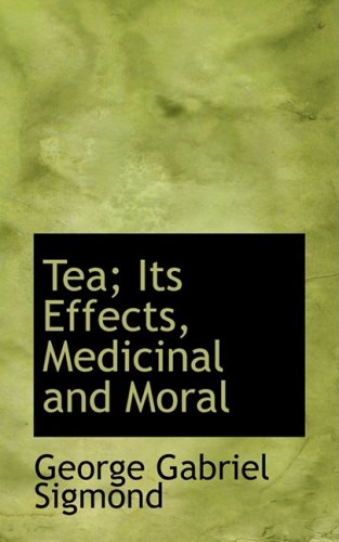 9780554600949: Tea; Its Effects, Medicinal and Moral