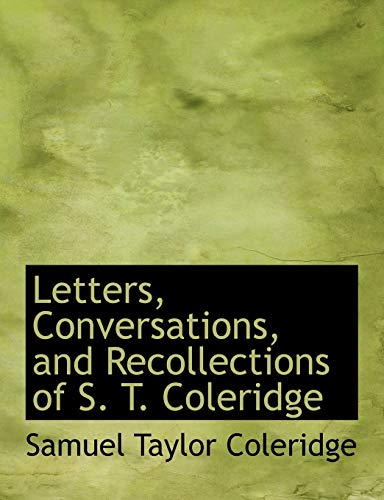 Letters, Conversations, and Recollections of S. T. Coleridge (Large Print Edition) (9780554617619) by Samuel Taylor Coleridge