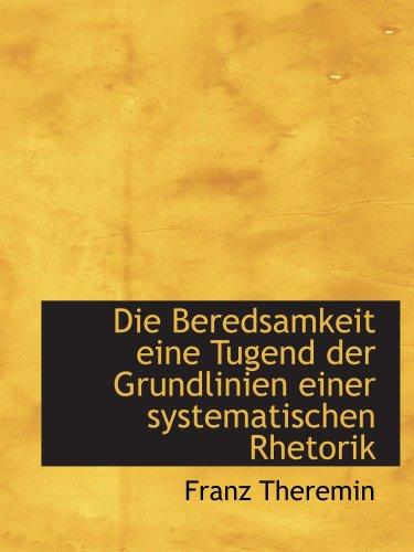 9780554619972: Die Beredsamkeit eine Tugend der Grundlinien einer systematischen Rhetorik