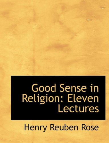 9780554621685: Good Sense in Religion: Eleven Lectures (Large Print Edition)