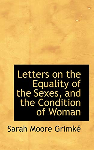 Letters on the Equality of the Sexes,: Sarah Moore Grimkac,