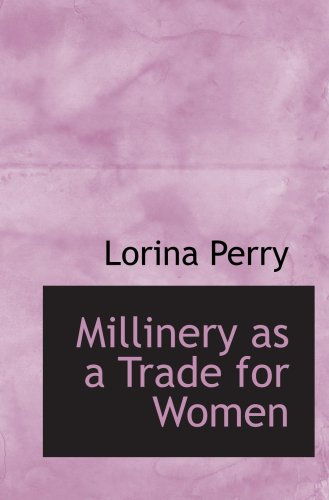 9780554624877: Millinery as a Trade for Women
