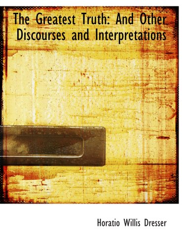 9780554625706: The Greatest Truth: And Other Discourses and Interpretations