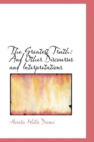 9780554625812: The Greatest Truth: And Other Discourses and Interpretations