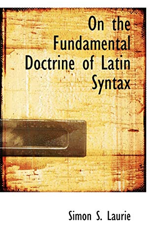 On the Fundamental Doctrine of Latin Syntax: Simon Somerville Laurie