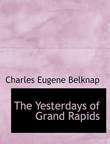 9780554632186: The Yesterdays of Grand Rapids (Large Print Edition)