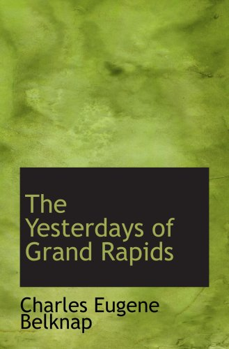 9780554632209: The Yesterdays of Grand Rapids