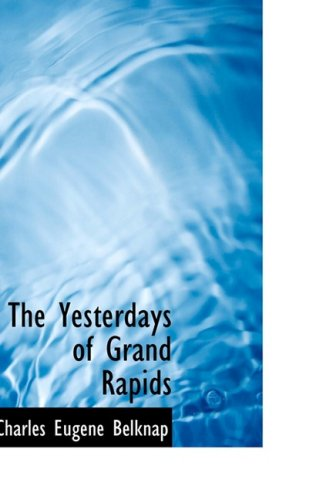 9780554632254: The Yesterdays of Grand Rapids