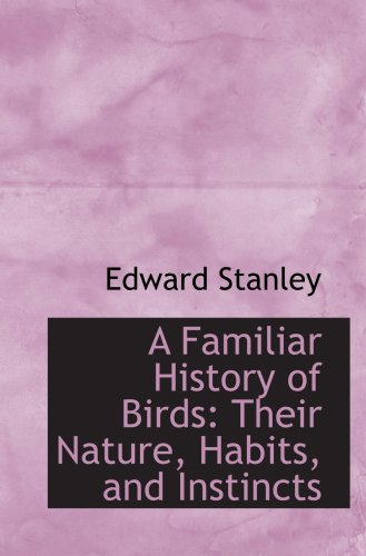 9780554636641: A Familiar History of Birds: Their Nature, Habits, and Instincts