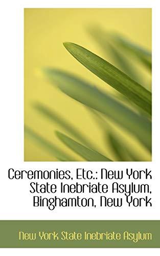 9780554638966: Ceremonies: New York State Inebriate Asylum, Binghamton, New York