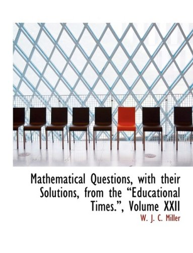 9780554639932: Mathematical Questions, with their Solutions, from the a€œEducational Times.a€�, Volume XXII (Large Print Edition): 22