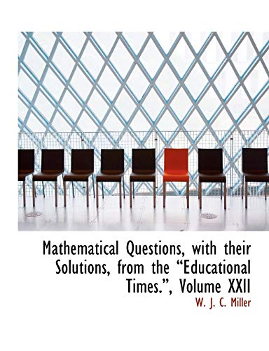 9780554639956: Mathematical Questions, with their Solutions, from the a€œEducational Times.a€, Volume XXII (Large Print Edition): 22