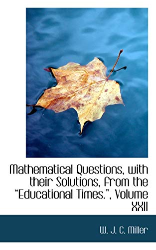 9780554639987: Mathematical Questions, with their Solutions, from the a€œEducational Times.a€, Volume XXII: 22