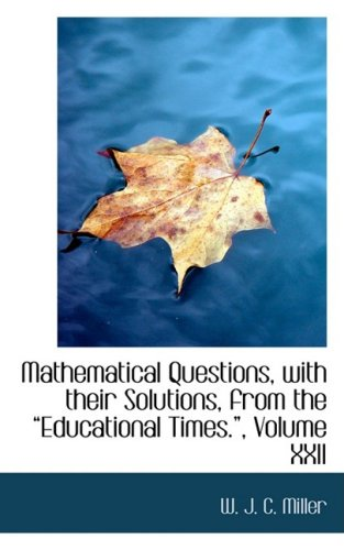 9780554640006: Mathematical Questions, with their Solutions, from the a€œEducational Times.a€, Volume XXII: 22