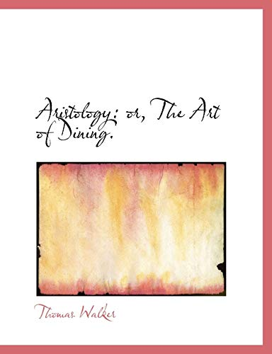 9780554646800: Aristology: or, The Art of Dining. (Large Print Edition)