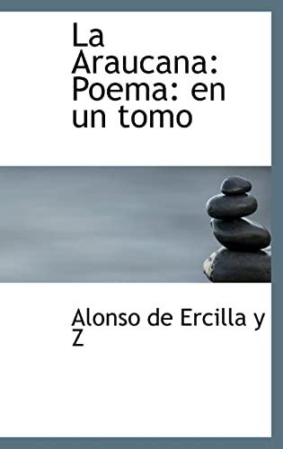 9780554647081: La Araucana: Poema: en un tomo