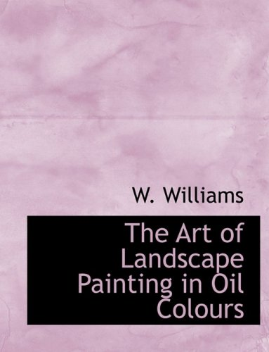 9780554649665: The Art of Landscape Painting in Oil Colours