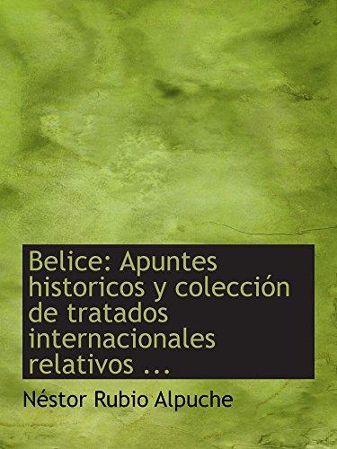 Belice: Apuntes historicos y colección de tratados internacionales relativos . (Spanish ...