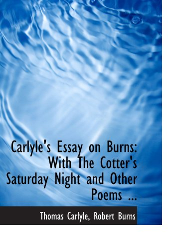 9780554659046: Carlyle's Essay on Burns: With The Cotter's Saturday Night and Other Poems ...