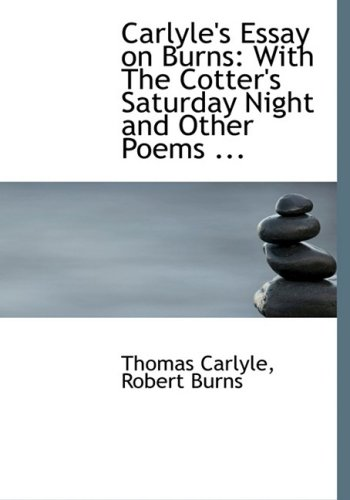 9780554659053: Carlyle's Essay on Burns: With The Cotter's Saturday Night and Other Poems ... (Large Print Edition)