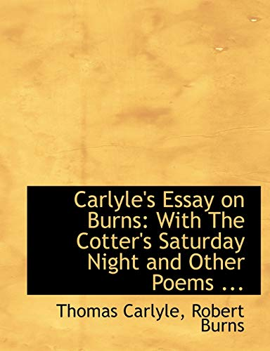 9780554659060: Carlyle's Essay on Burns: With The Cotter's Saturday Night and Other Poems ... (Large Print Edition)