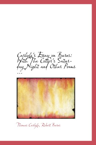 9780554659121: Carlyle's Essay on Burns: With The Cotter's Saturday Night and Other Poems ...