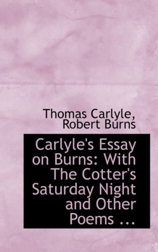 9780554659190: Carlyle's Essay on Burns: With The Cotter's Saturday Night and Other Poems ...