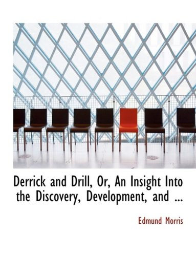 9780554661070: Derrick and Drill, Or, An Insight Into the Discovery, Development, and ... (Large Print Edition)
