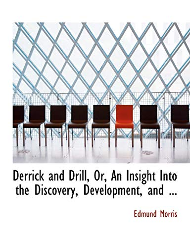 9780554661117: Derrick and Drill, Or, An Insight Into the Discovery, Development, and ... (Large Print Edition)