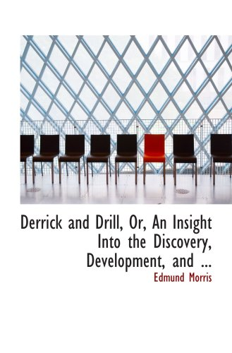 9780554661131: Derrick and Drill, Or, An Insight Into the Discovery, Development, and ...