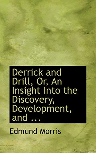 9780554661155: Derrick and Drill, Or, An Insight Into the Discovery, Development, and ...