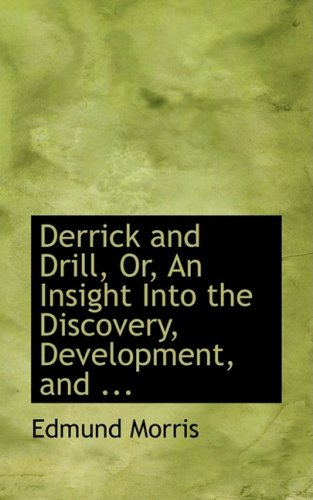 9780554661179: Derrick and Drill, Or, An Insight Into the Discovery, Development, and ...