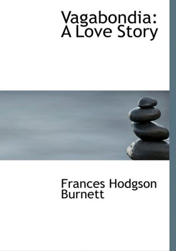 Vagabondia: A Love Story (Large Print Edition) (055466321X) by Frances Hodgson Burnett