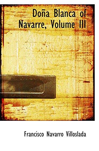 9780554666624: Doña Blanca of Navarre, Volume III