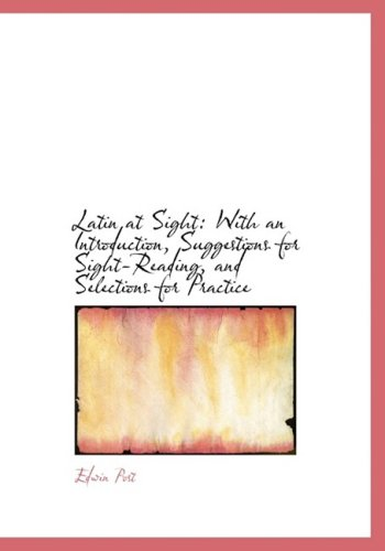 9780554666723: Latin at Sight: With an Introduction, Suggestions for Sight-Reading, and Selections for Practice (Large Print Edition)