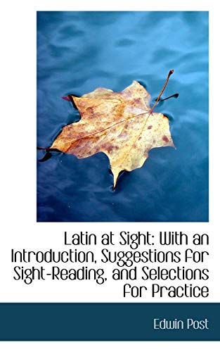 9780554666778: Latin at Sight: With an Introduction, Suggestions for Sight-Reading, and Selections for Practice