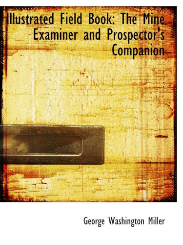 9780554669380: Illustrated Field Book: The Mine Examiner and Prospector's Companion
