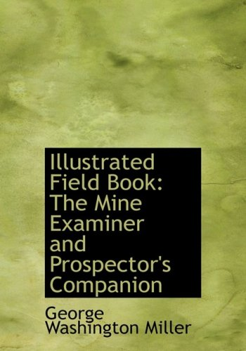 9780554669397: Illustrated Field Book: The Mine Examiner and Prospector's Companion (Large Print Edition)