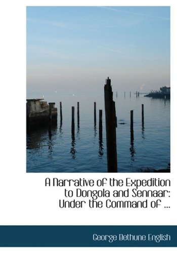 9780554672304: A Narrative of the Expedition to Dongola and Sennaar: Under the Command of ... (Large Print Edition)