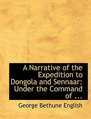 9780554672335: A Narrative of the Expedition to Dongola and Sennaar: Under the Command of ... (Large Print Edition)