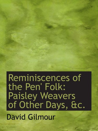 9780554674001: Reminiscences of the Pen' Folk: Paisley Weavers of Other Days, &c.