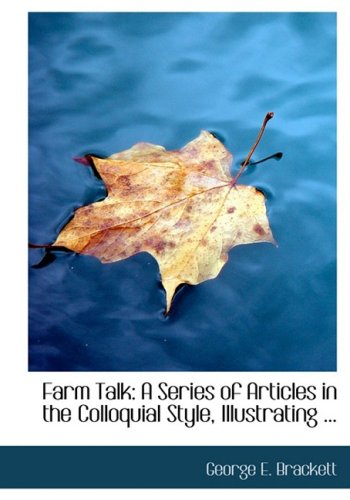 9780554674391: Farm Talk: A Series of Articles in the Colloquial Style, Illustrating ... (Large Print Edition)