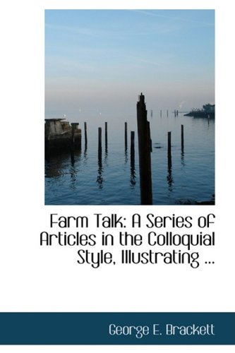 9780554674476: Farm Talk: A Series of Articles in the Colloquial Style, Illustrating ...