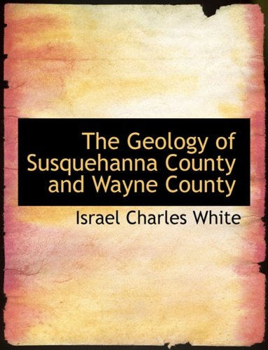 9780554677446: The Geology of Susquehanna County and Wayne County (Large Print Edition)